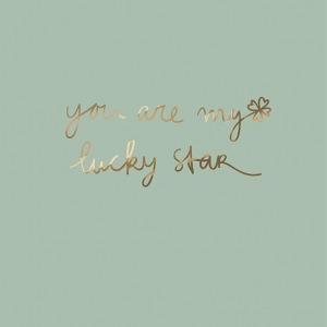 You are my lucky star""
